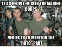 "marine: TELLSSPEOPLE HEISINTHE MARINE  CORPS  NEGLECTSTO MENTION THE  ""ROTC PART  quickmeme com"