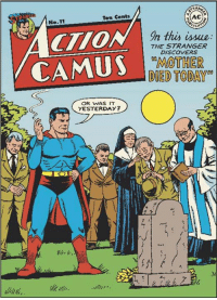 """camus: Ten Cents  No.11  CAMUS  OR WAS IT  YESTERDAY?  AC  In this issue  THE STRANGER  DISCOVERS  """"MOTHER  DIED TODAY"""