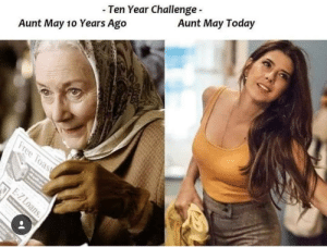 Dank, Memes, and Target: - Ten Year Challenge  Aunt May 10 Years Ago  Aunt May Today Aunt May is looking good! by Metalkon MORE MEMES
