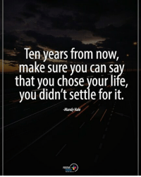 Life, Memes, and 🤖: Ten years from now  make sure you Can sa  that you chose your life,  you didn't settle for it.  Mandy Hale  POSITIVE Ten years from now, make sure you can say that you chose your life, you didn't settle for it. - Mandy Hale positiveenergyplus