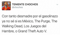 The Walking Dead, The Purge, and Mexico: TENIENTE CHOCHOS  (a chochos  Con tanto desmadre por el gasolinazo  ya no sé si es México, The Purge, The  Walking Dead, Los Juegos del  Hambre, o Grand Theft Auto V.