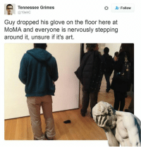 Moma, Tennessee, and Classical Art: Tennessee Grimes  Follow  10ehC  Guy dropped his glove on the floor here at  MoMA and everyone is nervously stepping  around it, unsure if it's art.