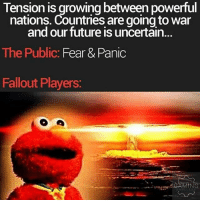 Future, Memes, and Fallout: Tension is growing between powerful  nations. Countries are going to war  and our future is uncertain.  The Public Fear & Panic  Fallout Players:  GAMING