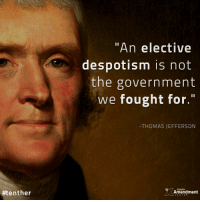 """""""An elective despotism was not the government we fought for; but one which should not only be founded on free principles, but in which the powers of government should be so divided and balanced among several bodies of magistracy, as that no one could transcend their legal limits, without being effectually checked and restrained by the others."""" -Thomas Jefferson (1784)  #founders #liberty #thomasjefferson:  #tent her  """"An elective  despotism is not  the government  we fought for.""""  THOMAS JEFFERSON  Amendment """"An elective despotism was not the government we fought for; but one which should not only be founded on free principles, but in which the powers of government should be so divided and balanced among several bodies of magistracy, as that no one could transcend their legal limits, without being effectually checked and restrained by the others."""" -Thomas Jefferson (1784)  #founders #liberty #thomasjefferson"""