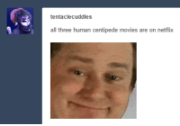 human centipede: tentaclecuddles  all three human centipede movie  are on netflix