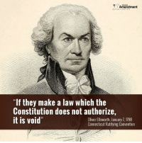 """Memes, Connecticut, and Constitution: TENTH  Amendment  """"If they make a law which the  Constitution does not authorize,  it is void  Oliver Ellsworth, January 7, 1788  Connecticut Ratifying Convention This applies to most """"laws"""" made in the last century or so..."""