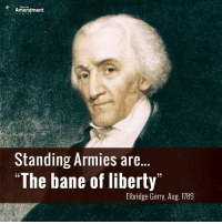 """Bane, Memes, and Militia: TENTH  Amendment  Standing Armies are  The bane of liberty  23  Elbridge Gerry, Aug. 1789  LL """"What, sir, is the use of a militia? It is to prevent the establishment of a standing army, the bane of liberty."""" -Elbridge Gerry  #constitution #founders #liberty #military #10thAmendment #militia"""