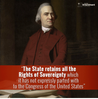 """""""The State retains all the Rights of Sovereignty which it has not expressly parted with to the Congress of the United States--a federal Power instituted solely for the Support of the federal Union."""" -Samuel Adams to Elbridge Gerry, 22 Aug. 1789  #constitution #10thAmendment #samueladams #founders #liberty: TENTH  Amendment  """"The State retains all the  Rights of Sovereignty which  it has not expressly parted with  to the Congress of the United States """"The State retains all the Rights of Sovereignty which it has not expressly parted with to the Congress of the United States--a federal Power instituted solely for the Support of the federal Union."""" -Samuel Adams to Elbridge Gerry, 22 Aug. 1789  #constitution #10thAmendment #samueladams #founders #liberty"""