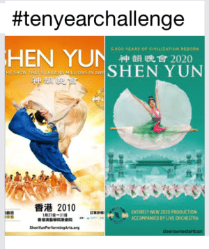 If you know....:  #tenyearchallenge  S.000 VEARS OF CIVILZATION RERORN  HEN YUN神韻晚會2020  SHEN YUN  HE SHOW THAT s LEAVING MILLIONS IN AWE  神故晚會  香港 2010  ENTIRELY NEW 2020 PROoUCTION  ACCOMPANIED BY LIVE ORCHESTRA  1月27日-31日  香港演藝學院歌劇院  ShenYunPerformingArts.org  deerawnestehban If you know....