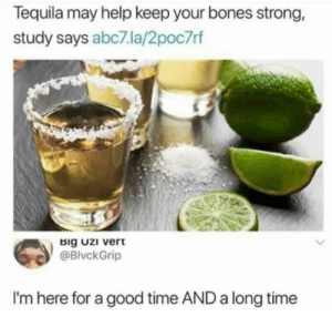 Bones, Juice, and Nasa: Tequila may help keep your bones strong,  study says abc7.la/2poc7rf  Big uzi vert  @BlvckGrip  I'm here for a good time AND a long time the-official-nasa: dankestmemestealer: Anti bone hurting juice  bone helping juice