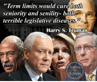 """Memes, 🤖, and Congress: """"Term limits would cure both  seniority and senility- both  terrible legislative diseases  Harry S. Truman  Term Limits  US Congress, 165 are between 65 & 89 years old.  101 have been in Congress over 20 years, 26 over 30 years!  Truman was right!  This is not a representative body.  It is a diseased body that needs immediate treatment.  That treatment is Term Limits for US Congress!  Get involved!  www.termlimitsforuscongress.com  With the second option of Article 5, we can pass a Term Limits Amendment without Congress's approval! With this one amendment we destroy every long term relationship with lobbyists and provide a turnover rate that guarantees that they will never again control a majority in Congress! With this one amendment, we can guarantee that no person spends 30 or 40 years becoming more powerful and dictating how everyone else in his/her party must vote!"""