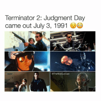 Memes, Terminator, and Old: Terminator 2: Judgment Day  came out July 3, 19910  @TheNiceGuyCast 26 years ago.. We're all old 😭 [Like•Follow•Play•@TheNiceGuyCast]