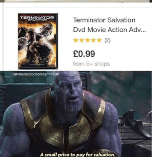 me_irl: TERMINATOR  SALVATION  Terminator Salvation  Dvd Movie Action Ad...  (2)  £0.99  from 5+ shops  TeE  Dirtymemestodepressmrclean  A small price to pay for salvation. me_irl