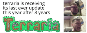 Terraria, This, and Ever: terraria is receiving  its last ever update  this year after 8 years  erraria terraria is receiving its last update this year