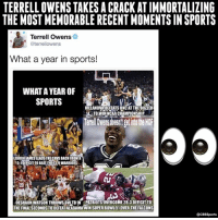 Memes, Villanova, and 🤖: TERRELL OWENSTAKES A CRACK AT IMMORTALIZING  THE MOST MEMORABLE RECENT MOMENTSIN SPORTS  Terrell Owens  @terrellowens  What a year in sports!  WHAT A YEAR OF  SPORTS  VILLANOVA DEFEATSUNCATTHE BUTER  LTOWiNNCAACHAMPIONSHIP  LEBRONIAMESLEADSTHECAVSBACK FROMA  3-1 DEFICIT TO BEAT THED3r9WARRIORS  DESHAUN WATSON THROWS GWTD1N tPATRIOTS0VERCOME283 DEFICITTO  THE FINALSECONDSTODEFEAT ALABAMA WIN SUPER BOWL 510VER THE FALCONS  OCBSSports TO going in.