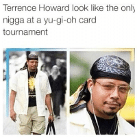 Memes, 🤖, and Yu Gi Oh Cards: Terrence Howard look like the only  nigga at a yu-gi-oh card  tournament Never Forget 😂😂😂😂😂 tbt throwbackthursday pettypost pettyastheycome straightclownin hegotjokes jokesfordays itsjustjokespeople itsfunnytome funnyisfunny randomhumor terrencehoward