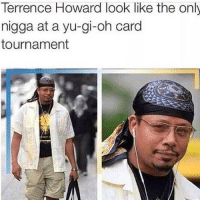 9/11, Ass, and Terrence Howard: Terrence Howard look like the only  nigga at a yu-gi-oh card  tournament Good morning to most of you. Remember to eat a balanced breakfast like a bowl of hot cereal with fruit or ass. so your brain can function properly throughout the day so you can remember 9/11 was orchestrated by the government to invade Iraq for oil.