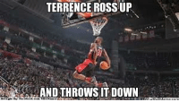 Terrence ROSS! Credit: Eldridge Parra  http://whatdoumeme.com/meme/gnp55e: TERRENCE ROSS UP  AND THROWS IT DOWN  Brought By: Pacebook.com/NBAMemes Terrence ROSS! Credit: Eldridge Parra  http://whatdoumeme.com/meme/gnp55e