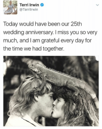 Club, Crying, and Memes: Terri Irwin  Terril rwin  Today would have been our 25th  wedding anniversary. miss you so very  much, and I am grateful every day for  the time we had together. Why am I crying right now in the club