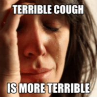 terrible: TERRIBLE COUGH  ISMORE TERRIBLE