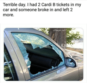 crime these days: Terrible day. I had 2 Cardi B tickets in my  and someone broke in and left 2  more.  u/leaper tech crime these days