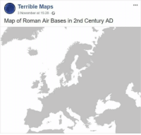 Funny, Yeah, and Maps: Terrible Maps  3 November at 15:28  Map of Roman Air Bases in 2nd Century AD Yeah, these maps are technically accurate, but you still probably won't learn anything. #maps #terrible #funny
