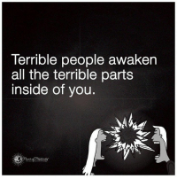 600 Inspirational Motivational Quotes About Life to Succeed 355: Terrible people awaken  all the terrible parts  inside of you. 600 Inspirational Motivational Quotes About Life to Succeed 355
