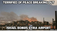 Syrian Army warns Israel it will respond after military airport bombed near Damascus http://bit.ly/2iOE7Sw #Israel #Syria: TERRIFIED OF PEACE BREAKING OUT  Siwat Deeb  ISRAEL BOMBS SYRIA AIRPORT  DAVIDICKE.COM Syrian Army warns Israel it will respond after military airport bombed near Damascus http://bit.ly/2iOE7Sw #Israel #Syria