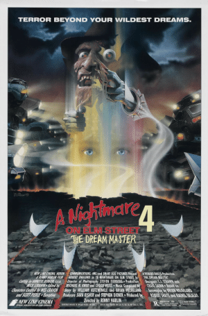 A Nightmare on Elm Street, Freddy Krueger, and Halloween: TERROR BEYOND YOUR WILDEST DREAMS.  tmare  ON ELM STREET  HE DREAM MASTER  LINECINEMA HERON COMMUNICATIONS, INC. and SMART EGG PICTURES Present A ROBERT SHAYE Prodution  A RENNY HARAIN FILM ROBERT ENGLUND in A NIGHTMARE ON ELM STREET ATHE DREAM MASTER  casting by ANNETE BENSON G.S.a Director of Photography STEVEN FIERBERG Production Designers C.SRAWN and  MVAS RAWW.Edie by  MICHAEL N. KNUE and CHUCK WEISS  Music Composed  CR  GSM-Nuse  sGeted by WES CRAVEN Story by WILLIAM KOTZWINKLE and BRIAN HELGELAND Screenploy by BRIAN HELGELAND  and SCOI PEREEretive Producers SARA RISHER and STEPHEN DIENER Pioduced by ROBERT SHAYE ond RACHEL FALAN  NEW LINE CINEMA  Directed by RENNY HARLIN  RESTRICTED  PMCHLACOV NEH LINE CINEMA CORPORATION  SOUNDTRACK AVAILABLE ON CHRYSALIS RECORDS AND TAPESJOIN THE FREDDY KRUEGER AN CLWB: RO. 8OX 528, NEW YORK,W. W28  ARENT WT EMA 31 Days Of Halloween - Day 21: A Nightmare On Elm Street 4