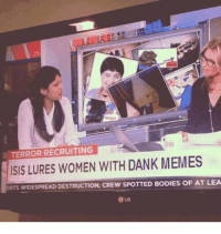 IT HAS BEGUN  Like Delet Dis: TERROR RECRUITING  ISIS LURES WOMEN WITH DANK MEMES  WIDESPREAD DEST  CREw SPOTTED BoDIES OF AT LEA IT HAS BEGUN  Like Delet Dis