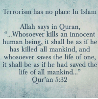"""Being Alone, Bad, and Fucking: Terrorism has no place In Islam  Allah says in Quran,  """". Whosoever kills an innocent  human being, it shall be as if he  has killed all mankind, and  whosoever saves the life of one,  it shall be as if he had saved the  life of all mankind...""""  Qur'an 5:32 <p><a href=""""http://theun--sj.tumblr.com/post/133179402953/boss-of-the-plains-uscn"""" class=""""tumblr_blog"""">theun–sj</a>:</p>  <blockquote><p><a class=""""tumblr_blog"""" href=""""http://boss-of-the-plains.tumblr.com/post/133178771304"""">boss-of-the-plains</a>:</p> <blockquote> <p><a class=""""tumblr_blog"""" href=""""http://uscn.tumblr.com/post/133174361721"""">uscn</a>:</p> <blockquote> <p><a class=""""tumblr_blog"""" href=""""http://straightpalechristianrepublicans.tumblr.com/post/133173780685"""">straightpalechristianrepublicans</a>:</p> <blockquote> <p><a class=""""tumblr_blog"""" href=""""http://white-cis-male-devil.tumblr.com/post/133171311642"""">white-cis-male-devil</a>:</p> <blockquote> <p><a class=""""tumblr_blog"""" href=""""http://bows-n-beanies.tumblr.com/post/133162324982"""">bows-n-beanies</a>:</p> <blockquote> <blockquote><p><a href=""""http://quran.com/5/32-33"""">Qur'an 5:32</a></p></blockquote> </blockquote> <p>Quran (8:57)-""""If thou comest on them in the war, deal with them so as to strike fear in those who are behind them, that haply they may remember.""""</p> <p>Quran (8:12)-""""I will cast terror into the hearts of those who disbelieve. Therefore strike off their heads and strike off every fingertip of them""""</p> <p>Quran (3:56) - """"As to those who reject faith, I will punish them with terrible agony in this world and in the Hereafter, nor will they have anyone to help.""""</p> <p>Quran (2:216)-""""Fighting is prescribed for you, and ye dislike it. But it is possible that ye dislike a thing which is good for you, and that ye love a thing which is bad for you. But Allah knoweth, and ye know not."""" </p> <p>Quran (2:244)-""""Then fight in the cause of Allah, and know that Allah Heareth and knoweth all things""""</p> <p>Quran (2:191-193)-""""And kill them """
