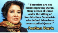 "Memes, Muslim, and Islam: ""Terrorists are not  misinterpreting Quran.  Many verses of Quran  order the killing of  Non-Muslims. Secularists  who defend Islam have  never studied Quran ~AZ"