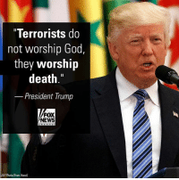 """Crush, God, and Memes: """"Terrorists do  not worship God,  they worship  death  President Trump  FOX  NEWS  (AP Photo/Evan Vucci) In a landmark speech in Riyadh, SaudiArabia, President Trump condemned radical Islamic terrorism and called for America's partners in the Muslim world to crush the terror threat."""