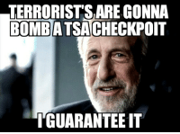 The TSA is making news about crazy delays. I feel this is inevitable.: TERRORISTSARECONNA  BOMBATSACHECKPOIT  GUARANTEE IT The TSA is making news about crazy delays. I feel this is inevitable.