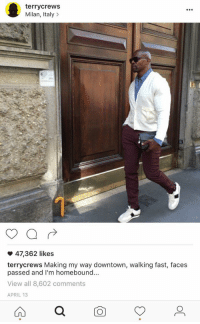If your having a bad day .. 😭: terry crews  Milan, Italy  47,362 likes  terry crews Making my way downtown, walking fast, faces  passed and I'm homebound.  View all 8,602 comments  APRIL 13 If your having a bad day .. 😭