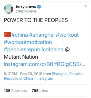 r/CrewsCrew is imploding right now.: terry crews  @terrycrews  Gomep  Gind  POWER TO THE PEOPLES  #china #shanghai #workout  #workoutmotivation  #peoplesrepublicofchina @  Mutant Nation  instagram.com/p/B6rfRGIgCSS/..  9:17 PM · Dec 29, 2019 from Shanghai, People's  Republic of China · Instagram  135 Retweets  795 Likes r/CrewsCrew is imploding right now.