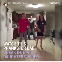 Dad, Dank, and Videos: Terry Delk Blaylock  WATCH THIS  PRANKSTER DAD  SNEAK INTO HIS  DAUGHTERS VIDEO  Distract His daughters say nay-nay to this.   via Distractify
