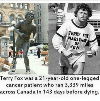 Memes, 🤖, and Mile: TERRY FOX  ARATHON  HOPE  Terry Fox was a 21-year-old one-legged  cancer patient who ran 3,339 miles  across Canada in 143 days before dying https://t.co/B7AF9bCW5A