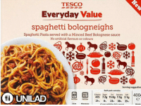 Beef, Beef, and Dank: TESCO  Everyday Value  spaghetti bologneighs  Spaghetti Pasta served with a Minced Beef Bolognese sauce  No artificial flavours or colours  Serving suggestior  Each pack contains  ONUNILAD  400  40  Calories Sugar  Saturates  425 7.2g 15.8g 7.5g 2.1g  21  8s 23%  38s 35s  Microwave Tesco are at it again with their Spaghetti BologNEIGHS.  www.unilad.com