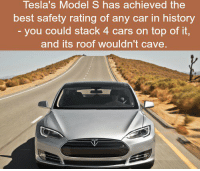 https://t.co/njzWRUwzob: Tesla's Model S has achieved the  best safety rating of any car in history  you could stack 4 cars on top of it,  and its roof wouldn't cave. https://t.co/njzWRUwzob