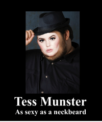 """Tess Munster  AS sexy as a neckbeard Men and women speak different languages. This is how you get through to the ladies: """"Tess Munster: As sexy as a neckbeard"""""""