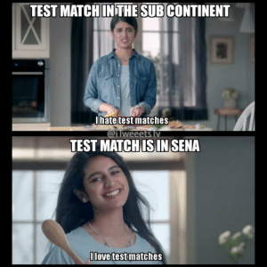 A CRICKET MEME!: TEST MATCH IN THE SUB CONTINENT  Ihate test matches  @i Tweeets Iv  TEST MATCH IS IN SENA  llove test matches A CRICKET MEME!