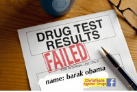 Get Obama OUT of the White House IMMEDIATELY.   Using a tuft of Obama's hair that we ordered from a trusted vendor online, our friends at the Institute of Research ran a state of the art drug test. As you can see, the results were grim.   Obama has tested positive for every. single. drug. And yes, that includes the deadliest of them all, MARIJUANAS. We ran a similar test on Donald Trump's toupée and unsurprisingly we found only holy water and good, Christian spirit.   God bless me, and God bless my future husband Donald F. Trump. - Agnes x: TEST  RESULTS  USE ONLY!  FOR INTERNAL obama  barak name: Against Drugs  Christians Get Obama OUT of the White House IMMEDIATELY.   Using a tuft of Obama's hair that we ordered from a trusted vendor online, our friends at the Institute of Research ran a state of the art drug test. As you can see, the results were grim.   Obama has tested positive for every. single. drug. And yes, that includes the deadliest of them all, MARIJUANAS. We ran a similar test on Donald Trump's toupée and unsurprisingly we found only holy water and good, Christian spirit.   God bless me, and God bless my future husband Donald F. Trump. - Agnes x