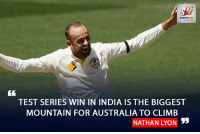Climbing, Memes, and India: TEST SERIES WIN IN INDIA IS THE BIGGEST  MOUNTAIN FOR AUSTRALIA TO CLIMB  NATHAN LYON 53 Nathan Lyon ahead of the test series against India