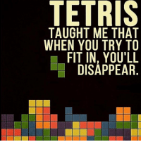 Memes, Tetris, and 🤖: TETRIS  TAUGHT ME THAT  WHEN YOU TRY TO  FIT IN, YOU'LL  DISAPPEAR Be yourself! https://t.co/QGjam38wCT