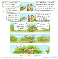 by 4AM Shower - Illustrations by Guy Kopsombut :): TET's BE CAVSE GIRAFFE s  L LEARNED TODAY  BELIEVE LIFE IS AN  THAT MOVING  GTRAFFES ARE CALLED  ADVENTURE AND IT  S HovLD ALWAYS BE EPIC.  A JOURNEY  WHY Is THAT  YEP AND SURE!  ARE Yov ON A  JOURNEY Now?  IT'S GOING TO  CAN T JOIN  BE EPIC.  NEAT!  To BV  MILK AT THE  WHERE ARE WE  STORE.  GOING  EPIC.  Let's  journey to ether  Happy  4Am S HowER syy kopsombut by 4AM Shower - Illustrations by Guy Kopsombut :)