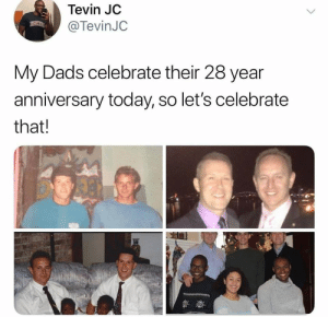 Family, Saw, and Happy: Tevin JC  @TevinJC  My Dads celebrate their 28 year  anniversary today, so let's celebrate  that! That's a happy family if i ever saw one