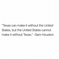 """Houston, Texas, and United: """"Texas can make it without the United  States, but the United States cannot  make it without Texas."""" -Sam Houston Amen 🙏🏽"""