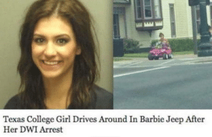 Barbie, College, and Girl: Texas College Girl Drives Around In Barbie Jeep After  Her DWI Arrest When theres a will, theres a way