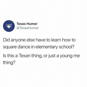 Bow to your partner, bow to your corner. (shudders): Texas Humor  @TexasHumor  Did anyone else have to learn how to  square dance in elementary school?  Is this a Texan thing, or just a young me  thing? Bow to your partner, bow to your corner. (shudders)